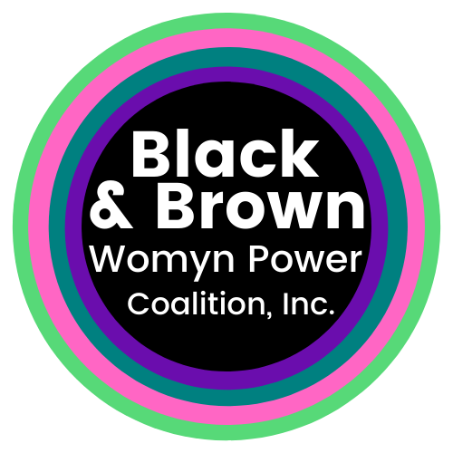 Black & Brown Womyn Power Coalition, Inc.